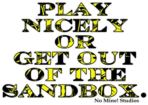 Play Nicely or Get out of the Sandbox.